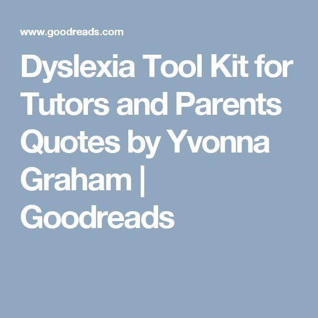 Understanding Dyslexia For Parents Kidshealth >> Dyslexia Tool Kit For Tutors And Parents Quotes By Yvonna Graham