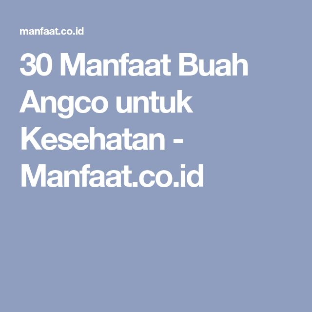 30 Manfaat Buah Angco untuk Kesehatan - Manfaat.co.id