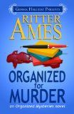Organized For Murder (Amazon:Kindle Store) I'm a huge fan of Ritter Ames from the Bodies of Art Mysteries: Counterfeit Conspiracies. Now with Kate & her Organizing business, I'm elevated to an avid fan. As we meet a new set of characters, we even learn great life-lesson tips. I never guessed 'who dunnit' until the bitter end. I wished the book could have gone on another 100 pages as I was not ready to leave these characters. I highly recommend this book to all mystery lovers