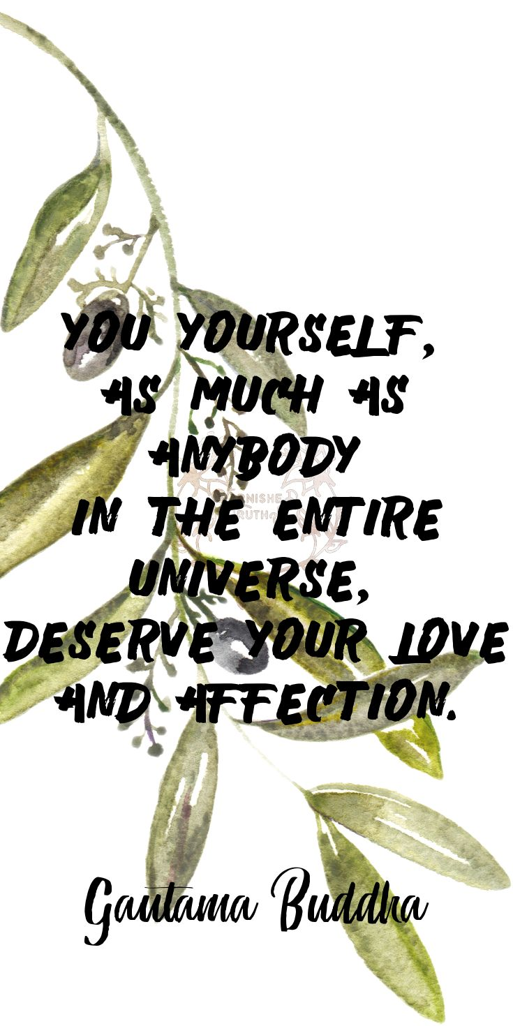 """""""You yourself, as much as anybody in the entire universe, deserve your love and affection."""" Gautama Buddha 178/365"""