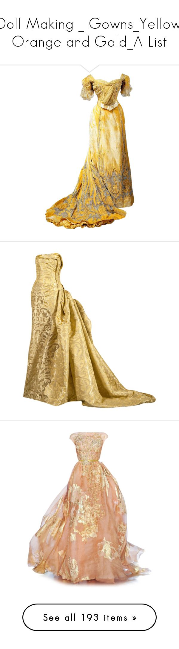 """Doll Making _ Gowns_Yellow. Orange and Gold_A List"" by auntiehelen ❤ liked on Polyvore featuring dresses, gowns, victorian, vintage, vintage evening gowns, victorian evening gown, vintage evening dresses, vintage dresses, victorian ball gowns and long dress"