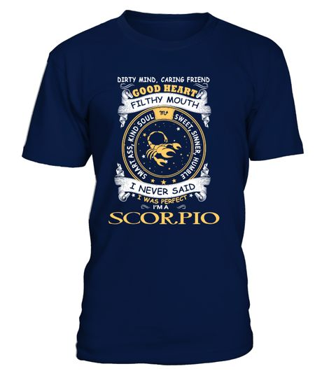 # I Am A Scorpio - Zodiac For Woman .  I Am A Scorpius - Zodiac (Shirt | Hoodie ..)Dirty mind, caring friend good heart. Filthy mouth smart ass, kind soul, sweet, sinner, humble. I never said i was perfect. I'm a Scorpio.More: Scorpio T-Shirts <~~~~
