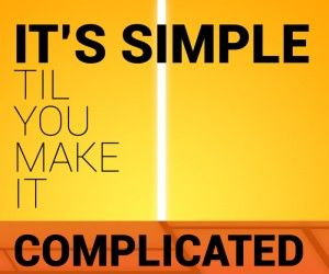 """""""It's simple til you make it complicated"""" Jason Fried [quote]"""
