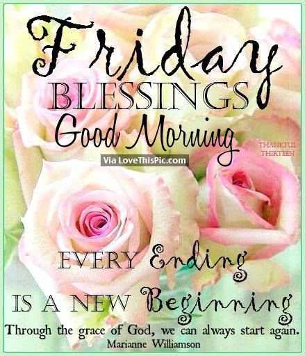 Friday Blessings Good Morning, Every Ending Is A New Beginning friday happy…