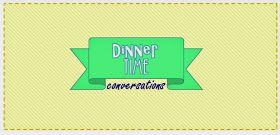 Activity Day Ideas: Dinner Time Conversations