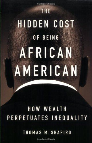 Bestseller Books Online The Hidden Cost of Being African American: How Wealth Perpetuates Inequality Thomas M. Shapiro $12.81  - http://www.ebooknetworking.net/books_detail-0195181387.html