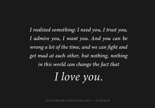 Nothing in the world can change the fact that I love you