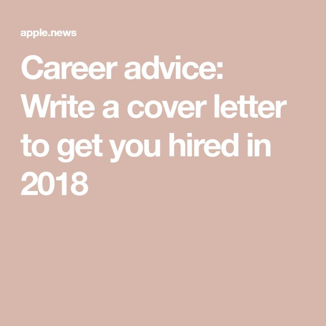 Career advice: Write a cover letter to get you hired in 2018