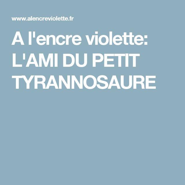 A l'encre violette: L'AMI DU PETIT TYRANNOSAURE