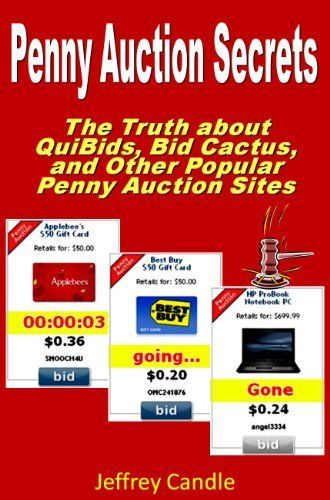 Penny Auction Secrets: An Insider's Guide to Winning at Penny Auctions - The Truth About QuiBids, BidCactus, and Other Penny Auction Sites by Jeffrey Candle. $6.08. 35 pages. Publisher: R & J Publishing (September 3, 2011)