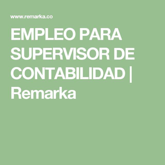 EMPLEO PARA SUPERVISOR DE CONTABILIDAD   Remarka