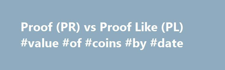 Proof (PR) vs Proof Like (PL) #value #of #coins #by #date http://coin.remmont.com/proof-pr-vs-proof-like-pl-value-of-coins-by-date/  #like coins # Proof (PR) vs Proof Like (PL) 2015 March of Dimes Dollar SuperDave posted Oct 26, 2016 at 4:09 PM Could this be the 84 double ear? Handy man posted Oct 26, 2016 at 3:10 PM 1917 dd wheat penny. Handy man posted Oct 26, 2016 at 2:40 PM GTG: Palestine 1927 SouvenirRead More