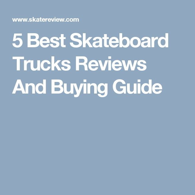 5 Best Skateboard Trucks Reviews And Buying Guide