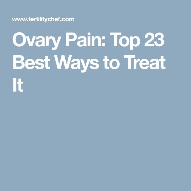 Ovary Pain: Top 23 Best Ways to Treat It