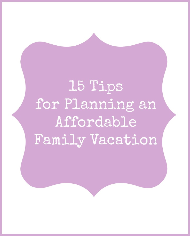15 Tips for Planning an Affordable Family Vacation. Hawaii, Florida, Vancouver, where would you go?