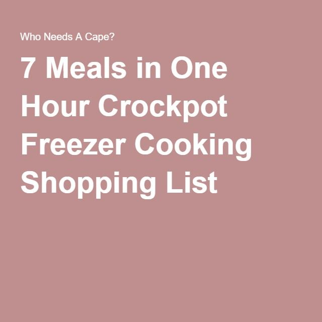 7 Meals in One Hour Crockpot Freezer Cooking Shopping List