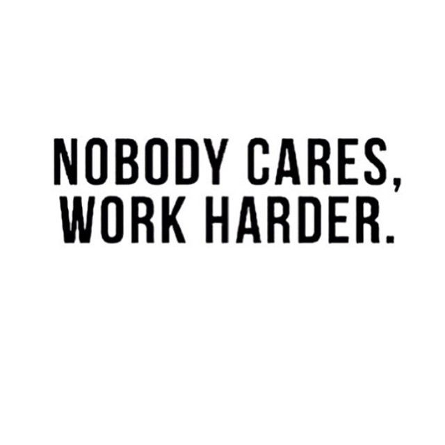 """Harsh but true ... Keep going,  no one cares !!! #hustle #hustler"""