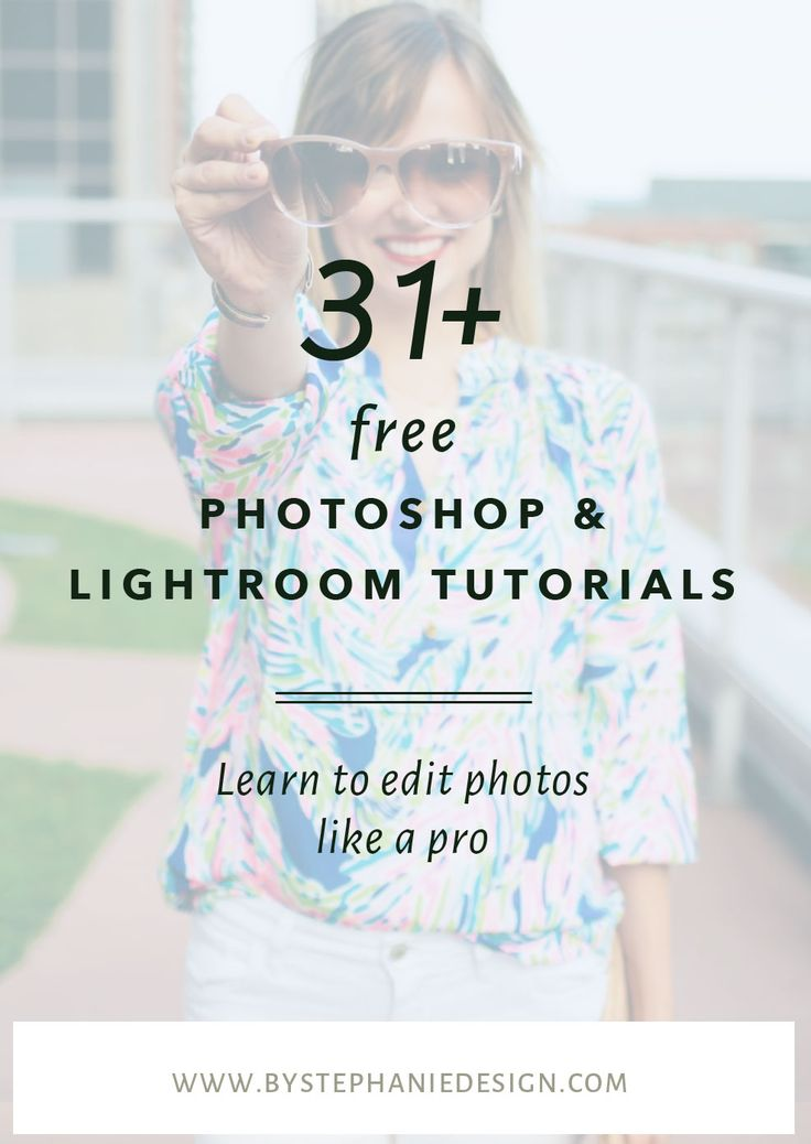 31+ Free Photoshop & Lightroom Tutorials - Learn to Edit Photos Like a Pro! - By Stephanie Design