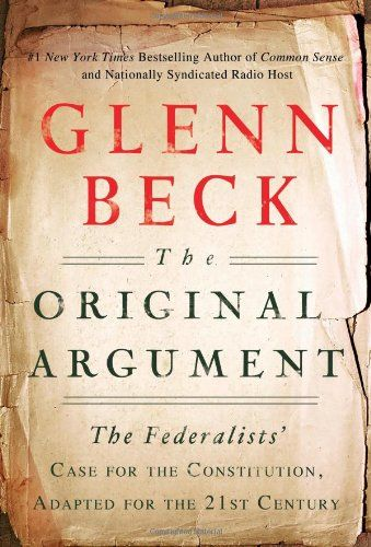 Bestseller books online The Original Argument: The Federalists' Case for the Constitution, Adapted for the 21st Century Glenn Beck  http://www.ebooknetworking.net/books_detail-1451650612.html