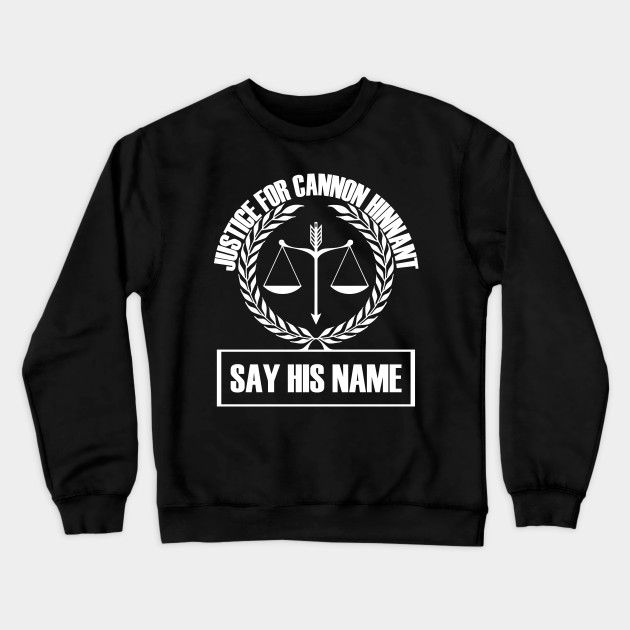 Justice For Cannon Hinnant Say His Name Justice For Cannon Crewneck Sweatshirt Teepublic Sweatshirts Crew Neck Sweatshirt Sayings