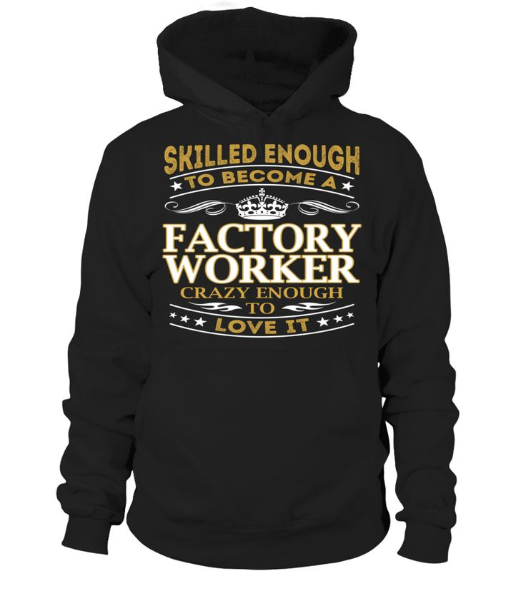 Factory Worker - Skilled Enough To Become #FactoryWorker