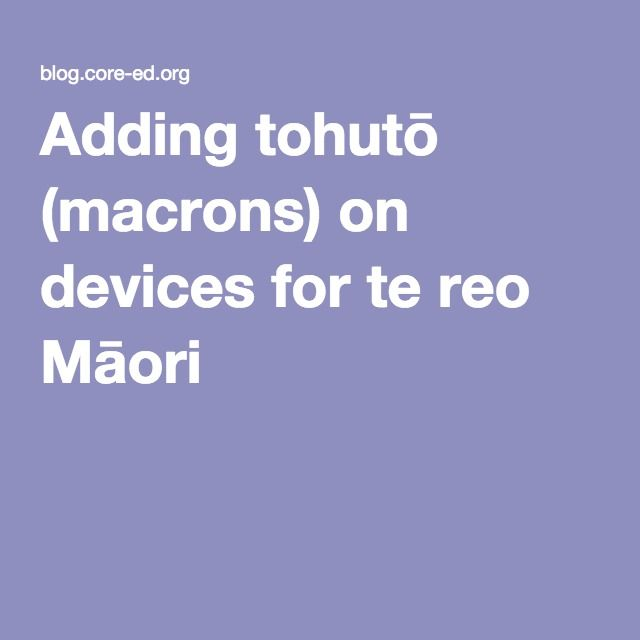Adding tohutō (macrons) on devices for te reo Māori  