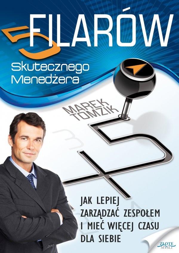 5 filarów skutecznego menedżera / Marek Tomzik   Dowiedz się, jak skutecznie zarządzać, bez względu na to, czy jest to zespół w wielkiej korporacji, czy pracownicy w Twojej, małej firmie.
