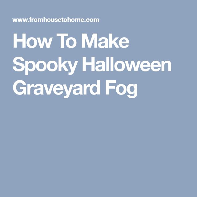 How To Make Spooky Halloween Graveyard Fog