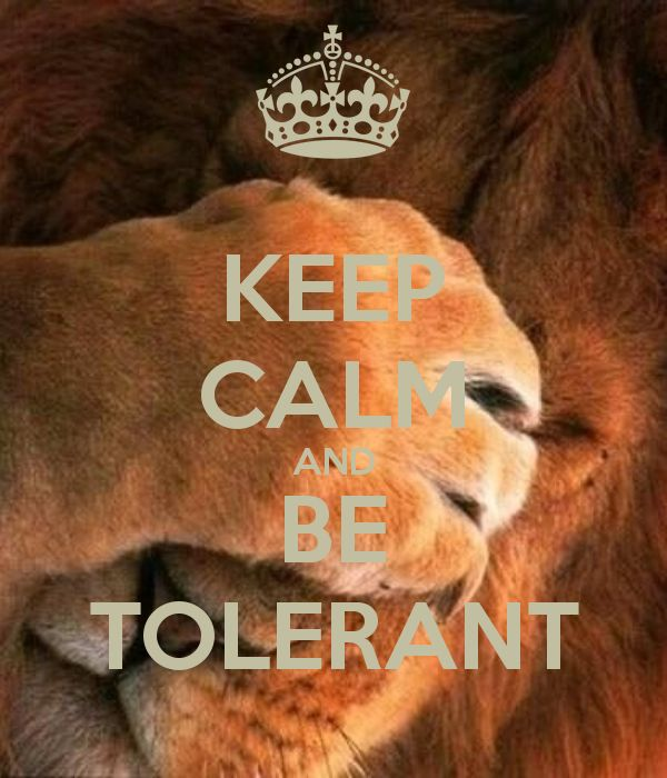 KEEP CALM AND BE TOLERANT