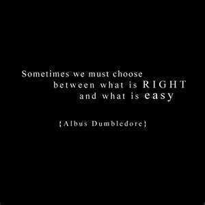 Choose what is right - Harry Potter: Quotes Funny, Awesome Quotes, Favorite Quotes, Harry Potter Quotes