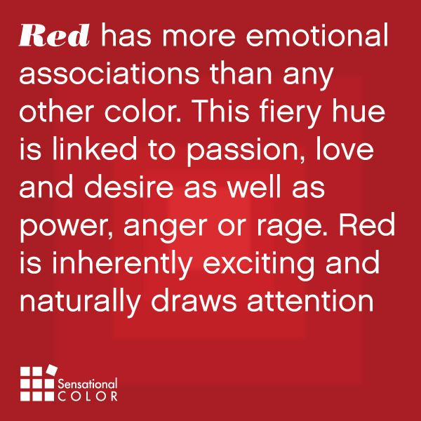Red has more emotional associations than any other color. This fiery hue is linked to passion