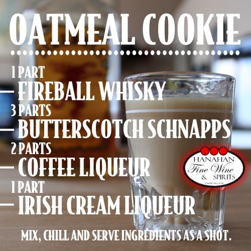 Oatmeal Cookie recipe made by combining Fireball Cinnamon Whiskey, Butterscotch Schnapps, Coffee Liqueur and Irish Cream Liqueur.