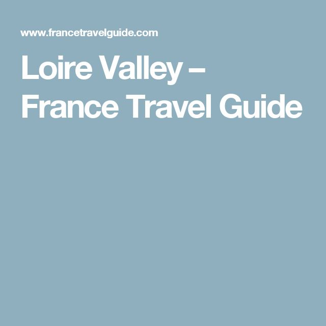Loire Valley – France Travel Guide