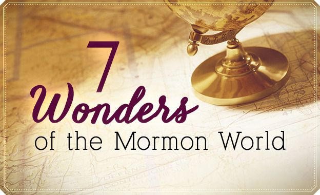 Throughout the world, there are sites that are deeply meaningful to members of the Church. Cherished for their beauty, history, or even their mystery, here is our list of 7 Wonders of the Mormon World.