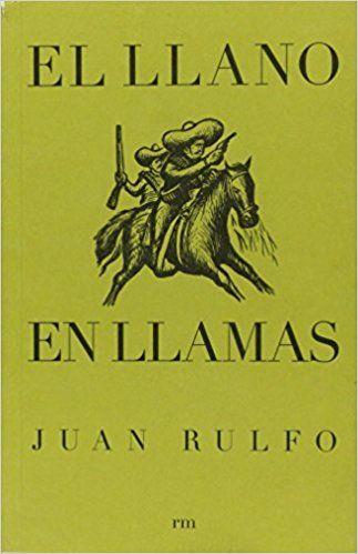 Conociendo un poco más, las cultura mejicana. El Llano en Llamas de Juan Rulfo. Relatos cortos que refleja un pasado de violencia, dolor y rebeldía