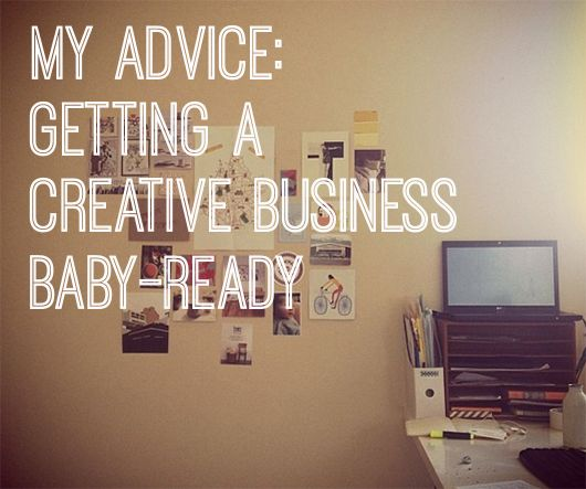My Advice: Getting a creative business baby-ready by Lizzie Stafford for Creative Women's Circle