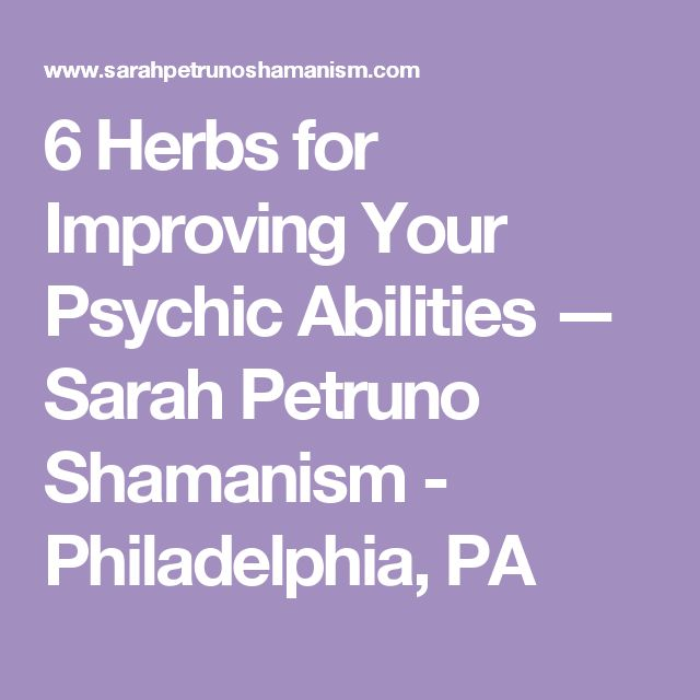 6 Herbs for Improving Your Psychic Abilities — Sarah Petruno Shamanism - Philadelphia, PA