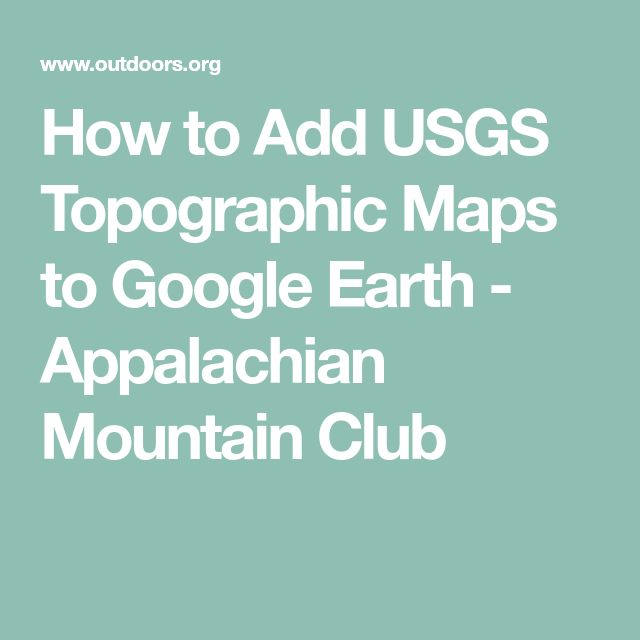 How to Add USGS Topographic Maps to Google Earth - Appalachian Mountain Club