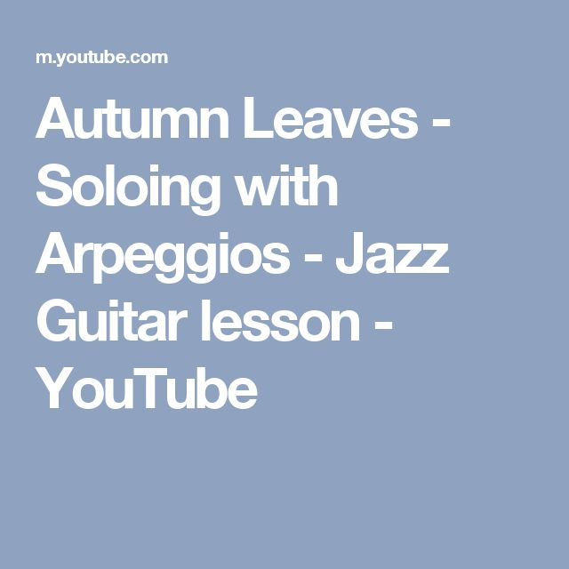 Autumn Leaves - Soloing with Arpeggios  - Jazz Guitar lesson - YouTube