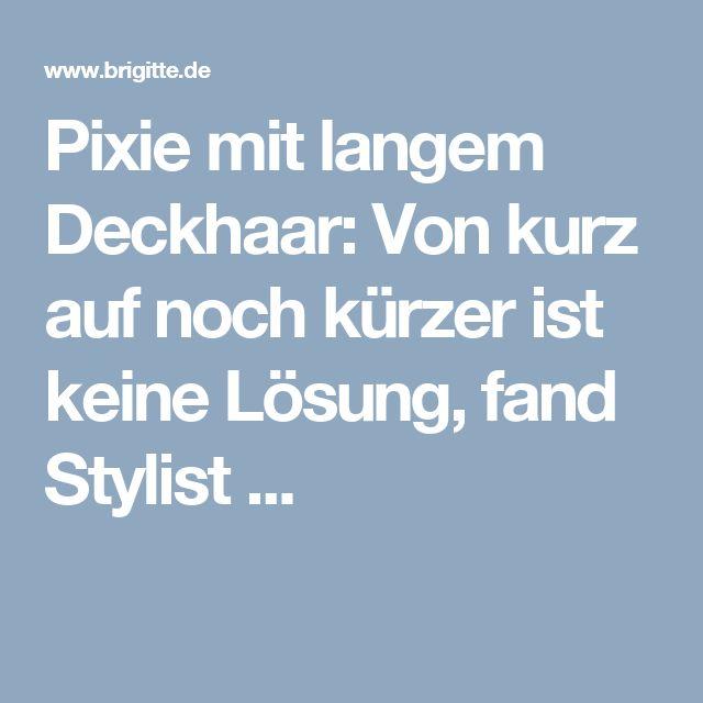 Pixie mit langem Deckhaar: Von kurz auf noch kürzer ist keine Lösung, fand Stylist ...