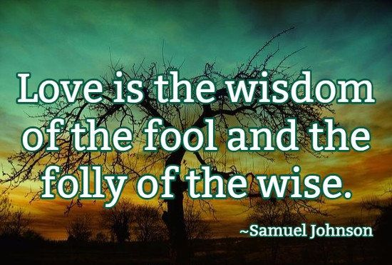 """""""Love is the wisdom of the fool and the folly of the wise."""" – Quotes about Love by Samuel Johnson Related Quotes: """"Any fool can be happy. It takes a Read More .. - http://quotesabc.com/."""