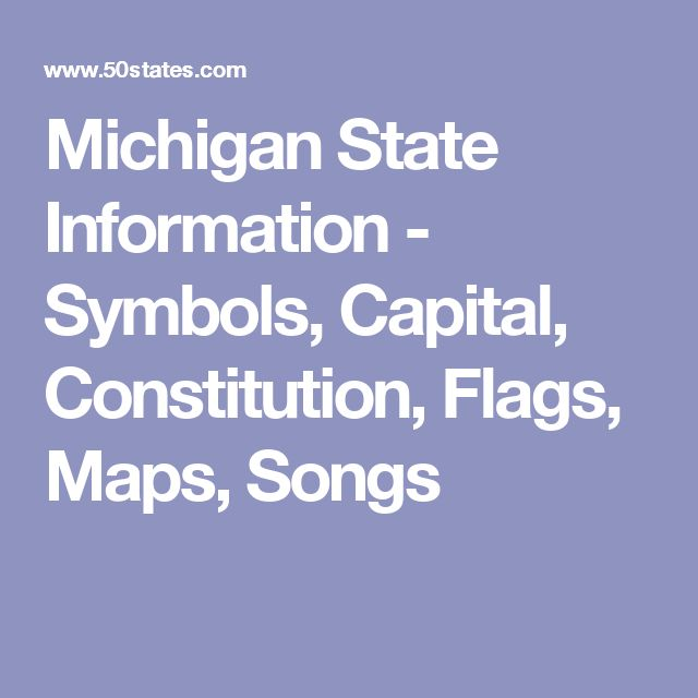 Michigan State Information - Symbols, Capital, Constitution, Flags, Maps, Songs