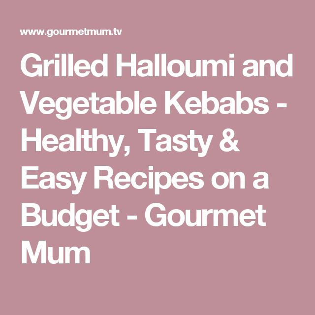 Grilled Halloumi and Vegetable Kebabs - Healthy, Tasty & Easy Recipes on a Budget - Gourmet Mum