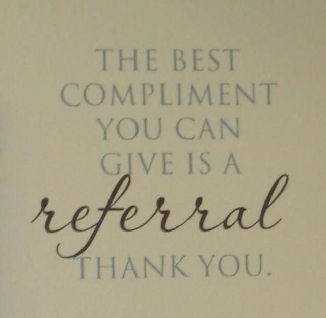 Testimonials are a great compliment and referrals are the best form of advertising.