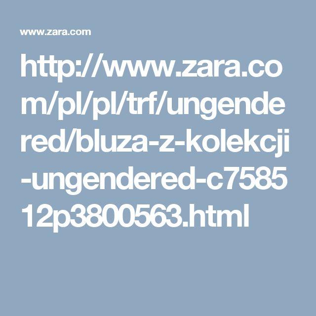 http://www.zara.com/pl/pl/trf/ungendered/bluza-z-kolekcji-ungendered-c758512p3800563.html