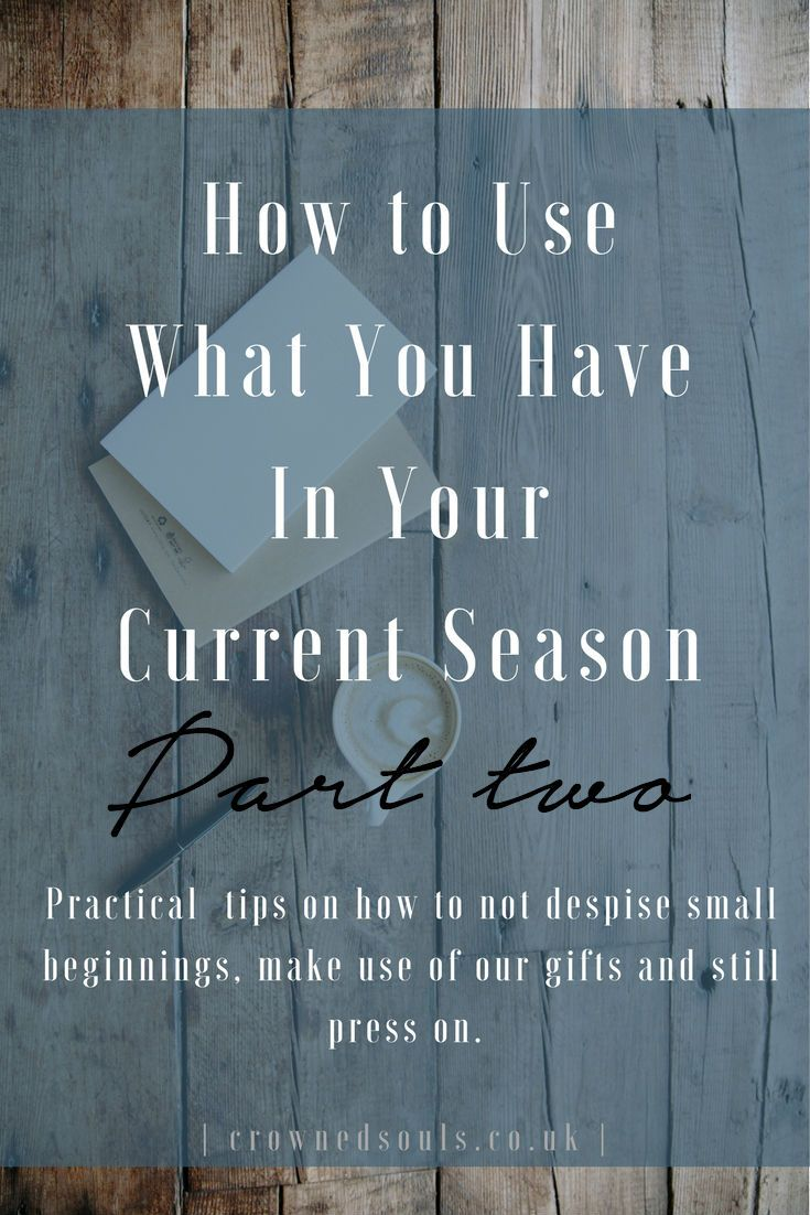 How to Use What You Have in Your Current Season – Part 2