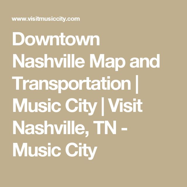 Downtown Nashville Map and Transportation | Music City | Visit Nashville, TN - Music City