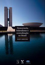 Democracia, Federalismo e Centralização no Brasil - Fundação Oswaldo Cruz (Fiocruz): Ciência e tecnologia em saúde para a população brasileira