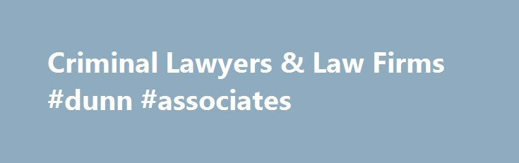 Criminal Lawyers & Law Firms #dunn #associates http://boston.remmont.com/criminal-lawyers-law-firms-dunn-associates/  # Criminal Lawyers in Calgary, Alberta About Us Back In 1978, there were three young Calgary criminal defence lawyers who were fresh-faced and eager to take on the world and help those in need find relief from unfair charges and accusations. Rather than just talk about how they wanted to help, these criminal lawyers did something about it. Joining hands and linking their…