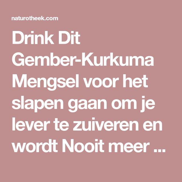 Drink Dit Gember-Kurkuma Mengsel voor het slapen gaan om je lever te zuiveren en wordt Nooit meer moe wakker - Naturotheek